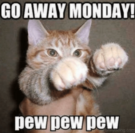 go-away-monday-pew-pew-pew-unnybeing-com-i-hate-mondays-43868209.png